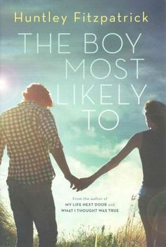 They Boy Most Likely To (Companion to My Life Next Door) by Huntley Fitzpatrick.