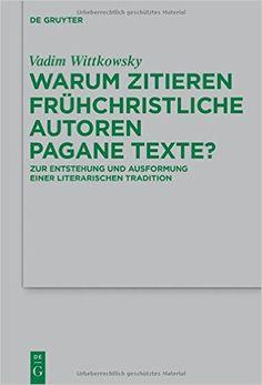 Warum zitieren frühchristliche Autoren pagane Texte? : Zur Entstehung und Ausformung einer literarischen Tradition / Vadim Wittkowsky - Boston : De Gruyter, cop. 2015