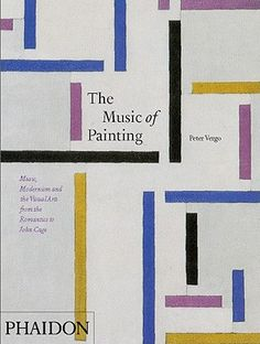 The Music of Painting: Music, Modernism and the Visual Arts from the Romantics to John Cage by Peter Vergo.  Covers the emergence and development of Modernism, c 1850-1950. This title features major works of art as well as related documentation, focusing on abstract and mixed-media art forms and their connections to musical forms as varied as classical and jazz.
