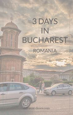 3 Wondrous days in Bucharest, Romania