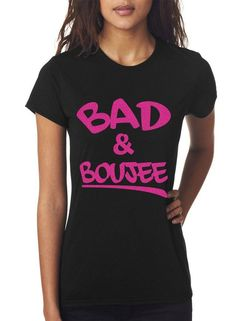 8aa284a8 36 Best bad & boujee images | T shirts, Tee shirts, Tees