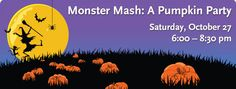 Monster Mash: A Pumpkin party Saturday, October 27, 6:00 – 8:30 pm
