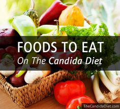 The full list of Foods To Eat on the Candida Diet. To beat your Candida you should eat non-starchy vegetables, probiotic foods and non-glutinous grains.