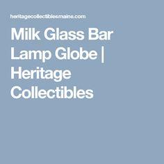 Milk Glass Bar Lamp Globe | Heritage Collectibles Glass Bar, Milk Glass, Primitive Antiques, Globes, Really Cool Stuff, Balloons