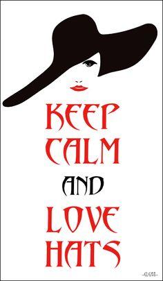 KEEP CALM AND LOVE HATS - created by eleni