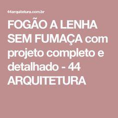 FOGÃO A LENHA SEM FUMAÇA com projeto completo e detalhado - 44 ARQUITETURA