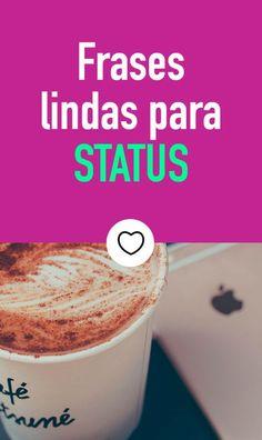 Frases lindas e curtinhas, perfeitas para usar no status! #status
