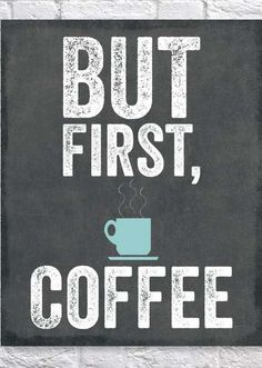 But first, coffe.