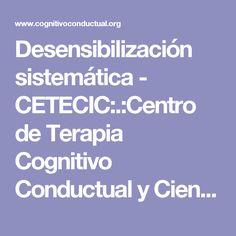 Desensibilización sistemática - CETECIC:.:Centro de Terapia Cognitivo Conductual y Ciencias del Comportamiento