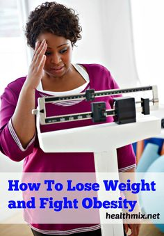 How To Lose Weight and Fight Obesity
