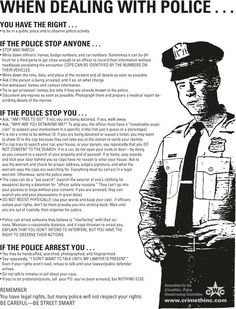 When dealing with the police… this is important, you must protect your rights and your privacy and prevent intimidation, but you don't want to risk breaking the law or actual physical harm.  Know your rights and know how to cooperate without giving them up.