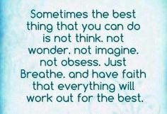 Breathe and have faith!