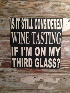 Is It Still Considered Wine Tasting if I'm on My Third Glass 12x12 Wood Sign funny wine sign on Etsy, $28.00