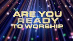 ARE YOU READY TO WORSHIP VIDEO WITH COUNTDOWN TIMER