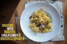 Rigatoni with Roasted Cauliflower & Brussels Sprouts from @Tracy Benjamin