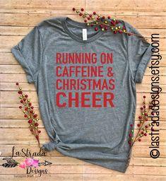 Running On Caffeine and Christmas Cheer Women s Christmas Shirt Christmas  Shirts For Women Funny Christmas Tshirt  Coffee Christmas t-shirt 8a0aa2e4ba4b