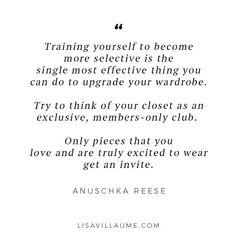 Capsule Wardrobe inspiration quote by Anuschka Reese from The Currated Closet Capsule Wardrobe Work, Wardrobe Basics, Wardrobe Ideas, Minimalist Wardrobe, Minimalist Fashion, Minimalist Style, Minimal Quotes, Summer Minimalist, Professional Wardrobe