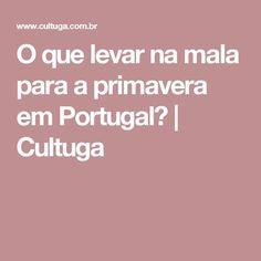 O que levar na mala para a primavera em Portugal? | Cultuga