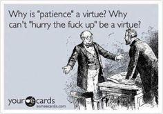 Bahaha! I think this everyday.