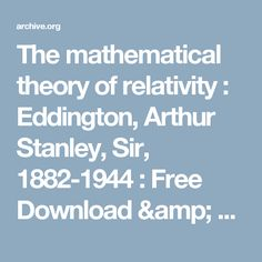 The mathematical theory of relativity : Eddington, Arthur Stanley, Sir, 1882-1944 : Free Download & Streaming : Internet Archive
