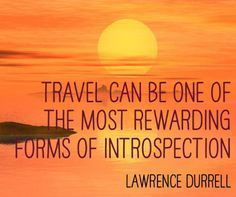 Travel can be one of the most rewarding forms of introspection. ~ Lawrence Durrell #travel #quotes