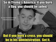 Burn a flag, go to jail. Burn a cross, get a Cabinet position!