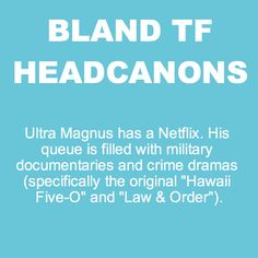 Bland Transformers Headcanons << I bet if Magnus ever meets Chase and Strongarm they would all have a law & order marathon