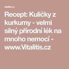 Recept: Kuličky z kurkumy - velmi silný přírodní lék na mnoho nemocí - www.Vitalitis.cz Turmeric