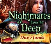 Nightmares from the Deep: Davy Jones Standard Edition for PC. Escape the cold incarceration of Davy Jones' brig and discover the otherworldly origins of his galleon in this thrilling Hidden Object adventure! Mac Version of Standard Edition: http://wholovegames.com/hidden-object-mac/nightmares-from-the-deep-davy-jones-2.html