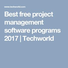 Best free project management software programs 2017 | Techworld