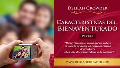 CARACTERISTICAS DEL BIENAVENTURADO Parte #1 by Delilah Crowder. En esta serie, Característica del Bienaventurado, Delilah Crowder nos trae 12 rasgos característicos de aquellos que disfrutan de las bendiciones de Dios en sus vidas.