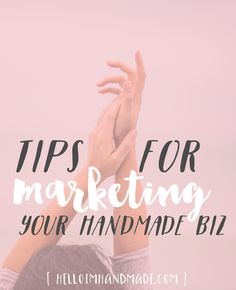 Tips for marketing your handmade biz.