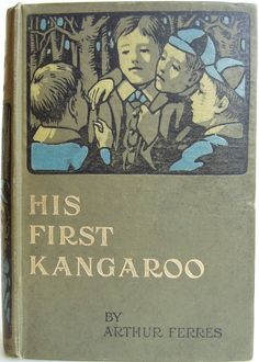 His First Kangaroo, an Australian story for boys by Arthur Ferres, London: Blackie and Son Limited, Vintage Book Covers, Vintage Books, Books For Teens, Teen Books, Australian Authors, Children's Book Illustration, Book Illustrations, How To Age Paper, Cool Artwork