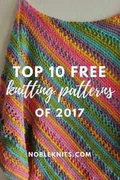 Noble Knits Top 10 Free Knitting Patterns Of 2017 Nobleknitscom Easy Knitting Patterns, Shawl Patterns, Knitting Stitches, Knitting Needles, Free Knitting, Knitting Projects, Crochet Patterns, Knitting Ideas, How To Purl Knit