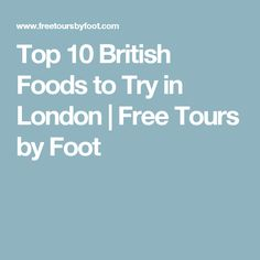Top 10 British Foods to Try in London | Free Tours by Foot