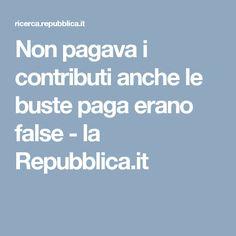 Non pagava i contributi anche le buste paga erano false - la Repubblica.it
