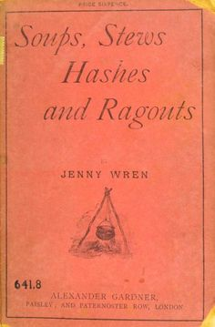 The Art Of Preparing Soups, Stews, Hashes And Ragouts By Jenny Wren - - (archive) Cookbook Pdf, Online Cookbook, Cookbook Recipes, Cooking Recipes, Retro Recipes, Old Recipes, Vintage Recipes, Cheap Recipes, Recipes