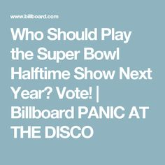 Who Should Play the Super Bowl Halftime Show Next Year? Vote! | Billboard  PANIC AT THE DISCO