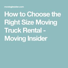 How to Choose the Right Size Moving Truck Rental - Moving Insider