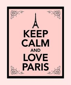 Keep Calm and love Paris... not sure whether you'll find Parisians calm, but…