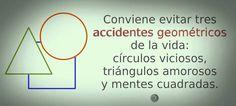 〽️ Conviene evitar tres accidentes geométricos. Círculos viciosos, triángulos amorosos y mentes cuadradas