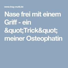 """Nase frei mit einem Griff - ein """"Trick"""" meiner Osteophatin"""