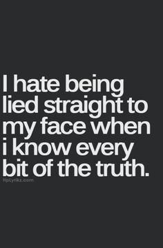 I hate being lied to when I know the truth. If you know I know thr truth then why continue to lie then still ask what's wrong or if I'm ok. Like there's no reason for anything to wrong. Now Quotes, True Quotes, Great Quotes, Quotes To Live By, Funny Quotes, Inspirational Quotes, Qoutes, Crazy Quotes, Under Your Spell