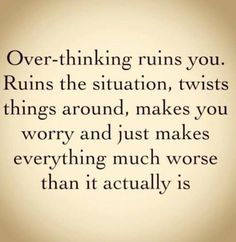 This is me. I over-think. I'm a worrier and I stress over the smallest things. I'm working on this... With God's help.