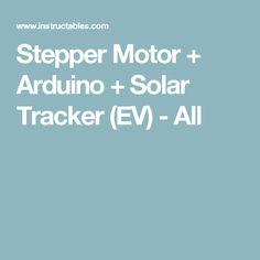 Stepper Motor + Arduino + Solar Tracker (EV) - All