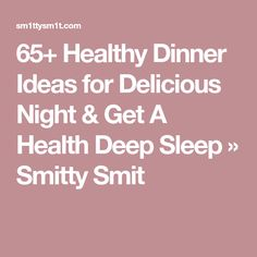 65+ Healthy Dinner Ideas for Delicious Night & Get A Health Deep Sleep » Smitty Smit