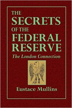 The Secrets of the Federal Reserve: The London Connection: Eustase Mullins: 9781507822524: Amazon.com: Books
