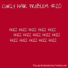 Especially on humid days.......no matter how much gel, mousse, or other products I use!