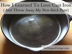 How To Clean And Care For A Cast Iron Pan (Or How I FINALLY Learned To Love Cast Iron!) - An Oregon Cottage