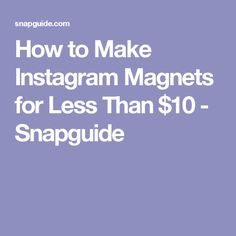 How to Make Instagram Magnets for Less Than $10 - Snapguide